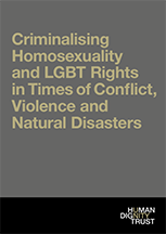 Criminalising Homosexuality and LGBT Rights in Times of Conflict, Violence and Natural Disasters