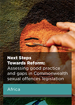 Next Steps Towards Reform: Assessing good practice and gaps in Commonwealth sexual offences legislation in Africa